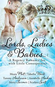 Lords, Ladies and Babies: A Regency Romance Set with Little Consequences