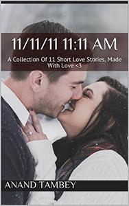 11/11/11 11:11 AM: A Collection Of 11 Short Love Stories, Made With Love <3