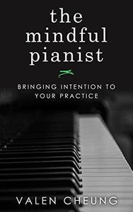 The Mindful Pianist: Bringing Intention to Your Practice