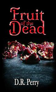 Fruit of the Dead: A Collection of Poetry