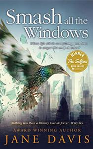 Smash all the Windows: Winner of The Selfies (Best Self-published Work of Fiction Award) 2019
