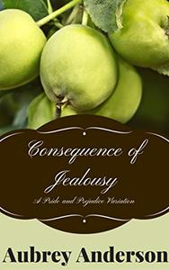 Consequence of Jealousy: A Pride and Prejudice Variation