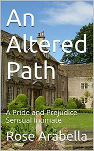 An Altered Path: A Pride and Prejudice Sensual Intimate