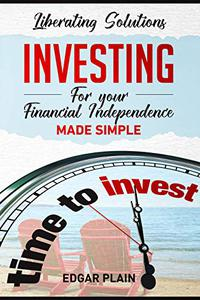 INVESTING  For Your  Financial Independence MADE SIMPLE