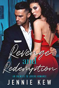 Revenge and Redemption: An Enemies To Lovers Romance