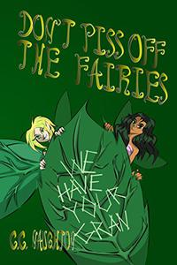 Don't Piss Off The Fairies: An offbeat fairy tale about a spirited girl, her enigmatic grandmother, an incredible forest, baffling quests, and adorable (but also slightly creepy) fairies!