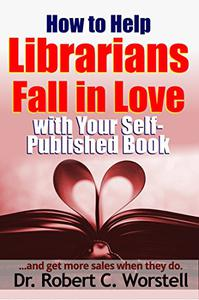 How to Help Librarians Fall in Love with Your Self-Published Book: ...and get more sales when they do.