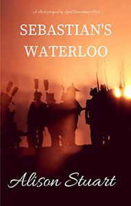 Sebastian's Waterloo: The prequel to Lord Somerton's Heir