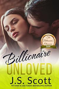 Billionaire Unloved: The Billionaire's Obsession ~ Jett