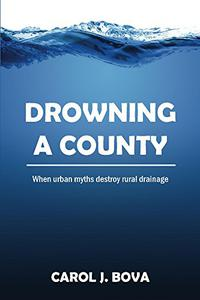 Drowning a County: When Urban Myths Destroy Rural Drainage