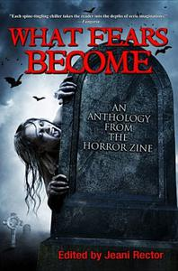 What Fears Become: An Anthology from The Horror Zine