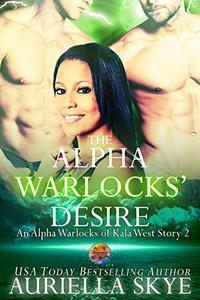 The Alpha Warlocks' Desire: An Alpha Warlocks of Kala West Story #2