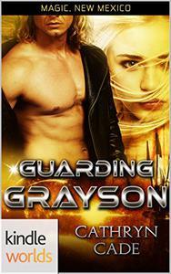 Magic, New Mexico: Guarding Grayson