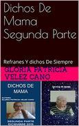 Dichos De  Mama Segunda Parte: Refranes Y dichos De Siempre (Dichos De Mama nº 2)