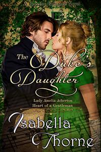 The Duke's Daughter - Lady Amelia Atherton: A Regency Romance Novel