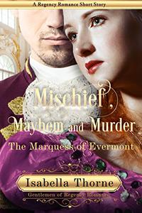 Mischief, Mayhem and Murder - The Marquess of Evermont: A Regency Romance Short Story