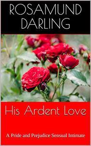 His Ardent Love: A Pride and Prejudice Sensual Intimate