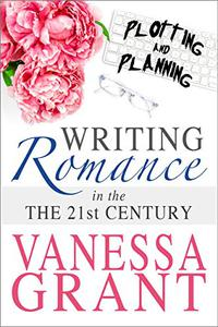Writing Romance in the 21st Century: Plotting and Planning