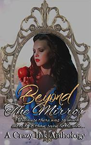 Beyond the Mirror: A Crazy Ink Anthology