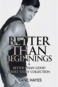 Better Than Beginnings: A Better Than Good Short Story Collection