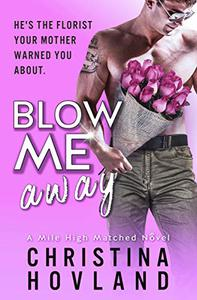 Blow Me Away: A laugh out loud, friends to lovers rom com!