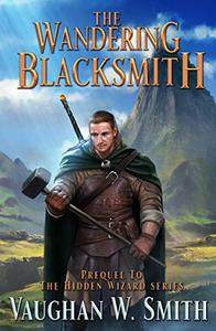 The Wandering Blacksmith: Prequel to the Hidden Wizard series