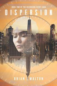 Dispersion: Book Two of the Recursion Event Saga