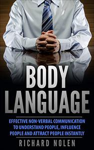 Body Language: Effective Non-verbal Communication to Understand People, Influence People and Attract People Instantly