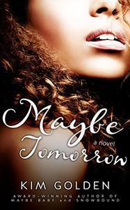Maybe Tomorrow: a Maybe... novel