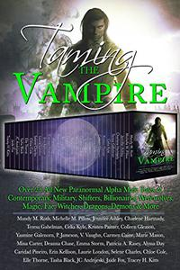 Taming the Vampire: Over 25 All New Paranormal Alpha Male Tales of Contemporary, Military, Shifters, Billionaires, Werewolves, Magic, Fae, Witches, Dragons, Demons & More