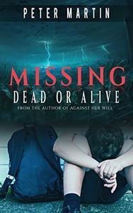 MISSING - DEAD OR ALIVE