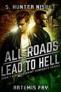 All Roads Lead to Hell: Book 1.5 of the Saint Flaherty series