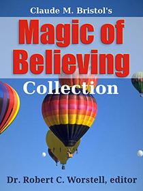 Claude Bristol's Magic of Believing Collection: The Science of Setting Your Goal And Then Reaching It