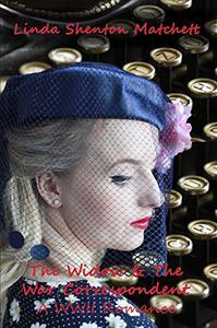 The Widow & The War Correspondent: A WWII Romance