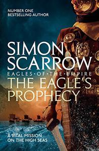 The Eagle's Prophecy (Eagles of the Empire 6): Cato & Macro: Book 6
