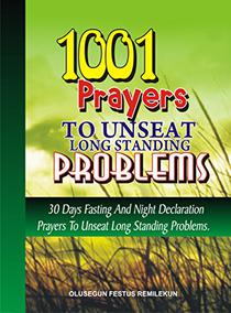 1001 Prayers to unseat Long Standing Problems: 30 Days Fasting and Night Declaration Prayers to Unseat Long Standing Problems