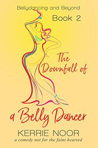 The Downfall of a Bellydancer: A comedy not for the faint hearted