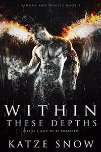 Within These Depths: Demons and Wolves Book 2