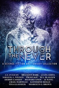 Through the Never: a Science Fiction and Fantasy Collection