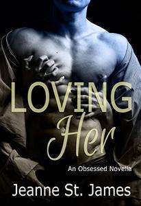 Loving Her: An Obsessed Novella