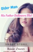 Older Man: His Father Deflowers Me!