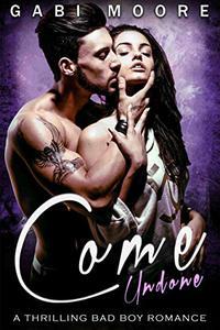 Come Undone: A Thrilling Bad Boy Romance