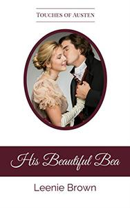 His Beautiful Bea: A Touches of Austen Novella