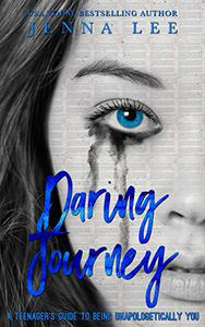 Daring Journey: A teenager's guide to being unapologettically you