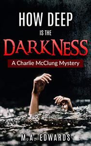 How Deep is the Darkness: A Charlie McClung Mystery