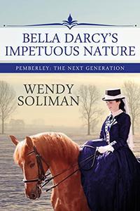 Bella Darcy's Impetuous Nature: A Pride and Prejudice Variation