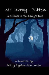 Mr. Darcy - Bitten: A Prequel to Mr. Darcy's Bite - A Novella