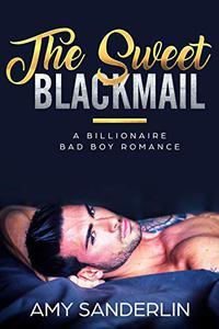The Sweet Blackmail: A Billionaire Bad Boy Romance