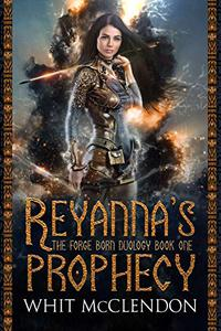 Reyanna's Prophecy: Book 1 of the Forge Born Duology
