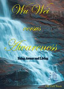 Wu Wei versus Awareness: Being Aware and Living